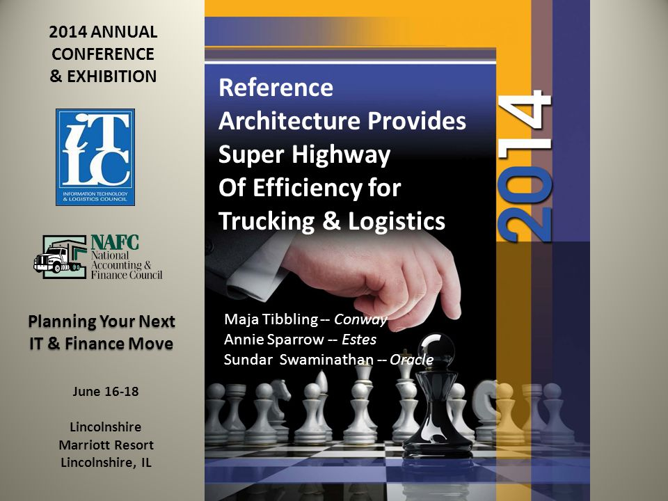 2014 ANNUAL CONFERENCE & EXHIBITION Planning Your Next IT & Finance Move June 16-18 Lincolnshire Marriott Resort Lincolnshire, IL Maja Tibbling -- Conway Annie Sparrow -- Estes Sundar Swaminathan -- Oracle Reference Architecture Provides Super Highway Of Efficiency for Trucking & Logistics