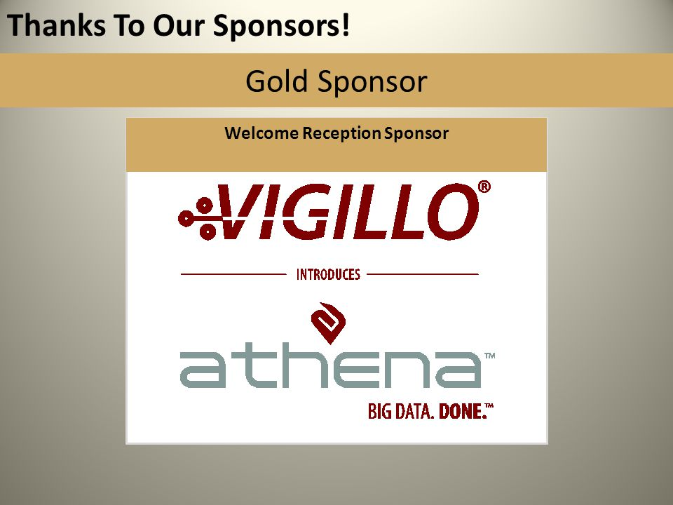 Thanks To Our Sponsors! Gold Sponsor Welcome Reception Sponsor