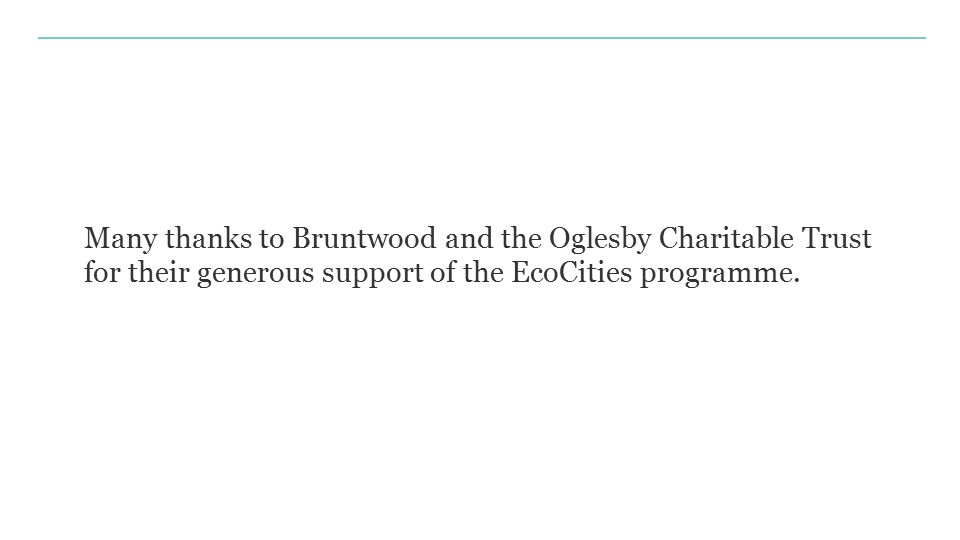 Many thanks to Bruntwood and the Oglesby Charitable Trust for their generous support of the EcoCities programme.