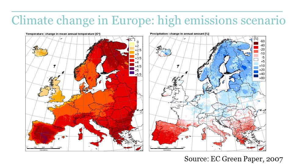 Climate change in Europe: high emissions scenario Source: EC Green Paper, 2007