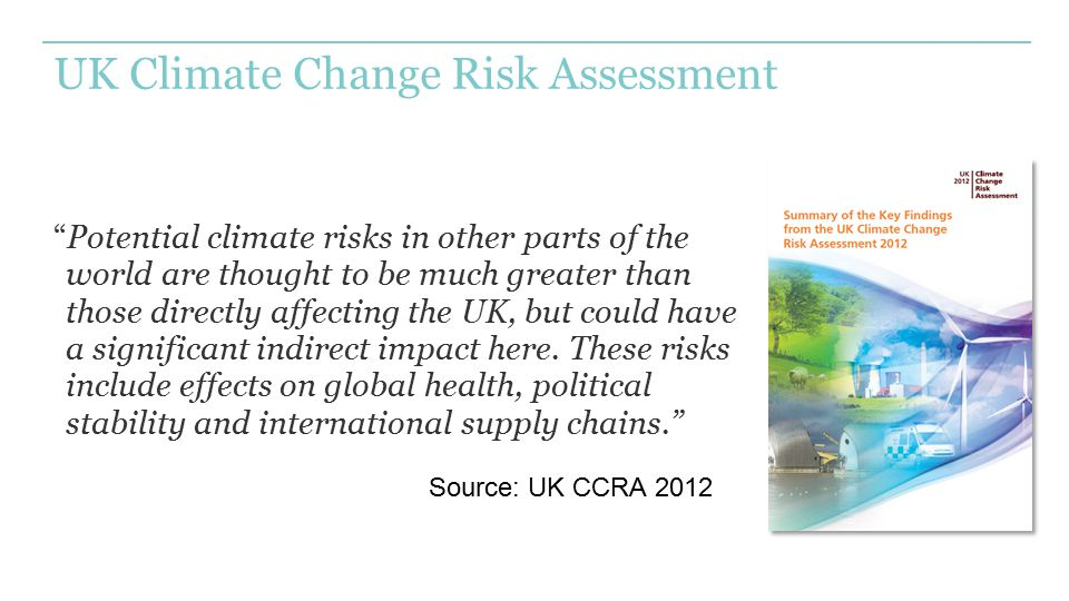"UK Climate Change Risk Assessment ""Potential climate risks in other parts of the world are thought to be much greater than those directly affecting th"