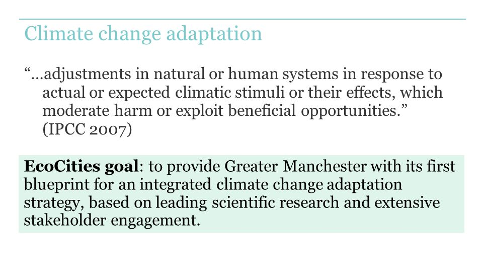 "Climate change adaptation ""…adjustments in natural or human systems in response to actual or expected climatic stimuli or their effects, which moderat"