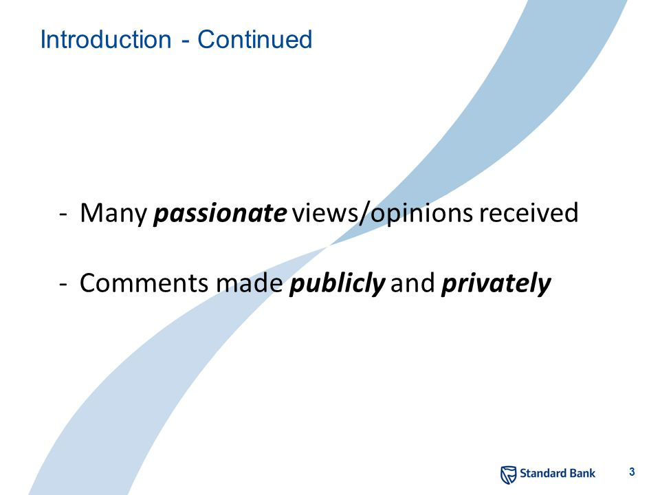 3 Introduction - Continued -Many passionate views/opinions received -Comments made publicly and privately