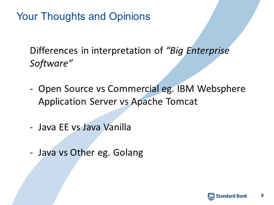 8 Your Thoughts and Opinions Differences in interpretation of Big Enterprise Software -Open Source vs Commercial eg.