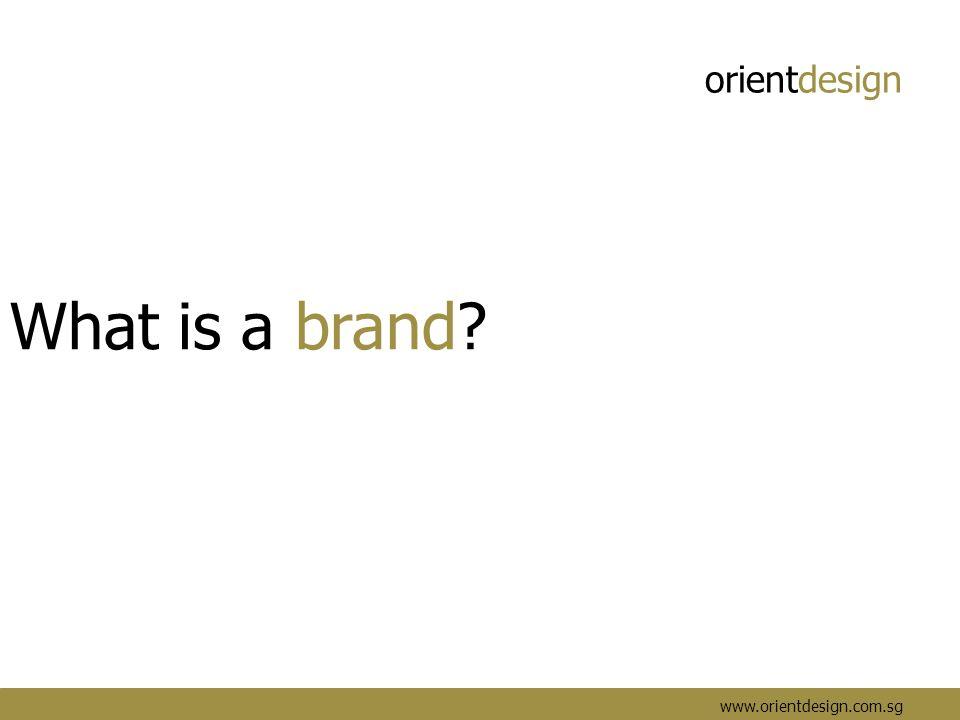 orientdesign www.orientdesign.com.sg What is a brand