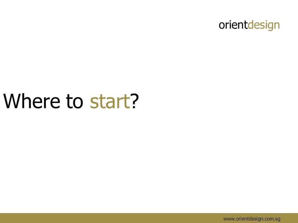 orientdesign www.orientdesign.com.sg Where to start
