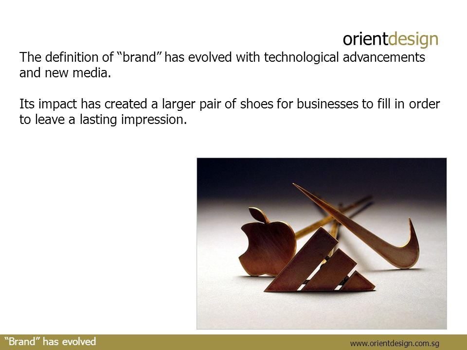 "orientdesign www.orientdesign.com.sg The definition of ""brand"" has evolved with technological advancements and new media. Its impact has created a lar"