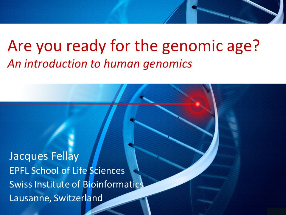 Are you ready for the genomic age.