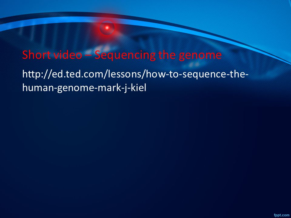 Short video – Sequencing the genome http://ed.ted.com/lessons/how-to-sequence-the- human-genome-mark-j-kiel