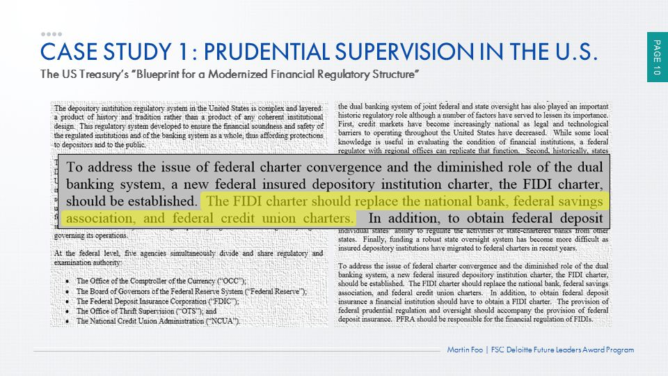 "PAGE 10 Martin Foo | FSC Deloitte Future Leaders Award Program CASE STUDY 1: PRUDENTIAL SUPERVISION IN THE U.S. The US Treasury's ""Blueprint for a Mod"