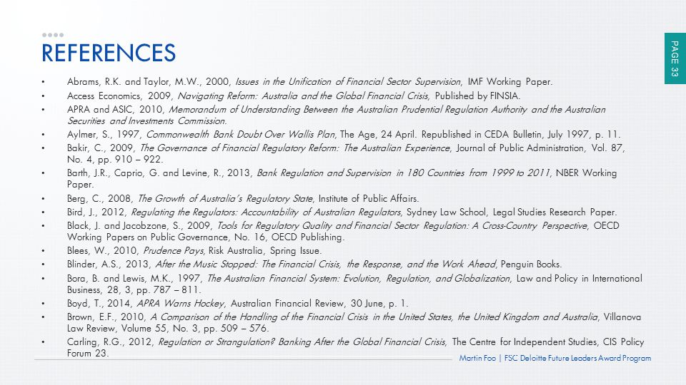 PAGE 33 Martin Foo | FSC Deloitte Future Leaders Award Program REFERENCES Abrams, R.K. and Taylor, M.W., 2000, Issues in the Unification of Financial