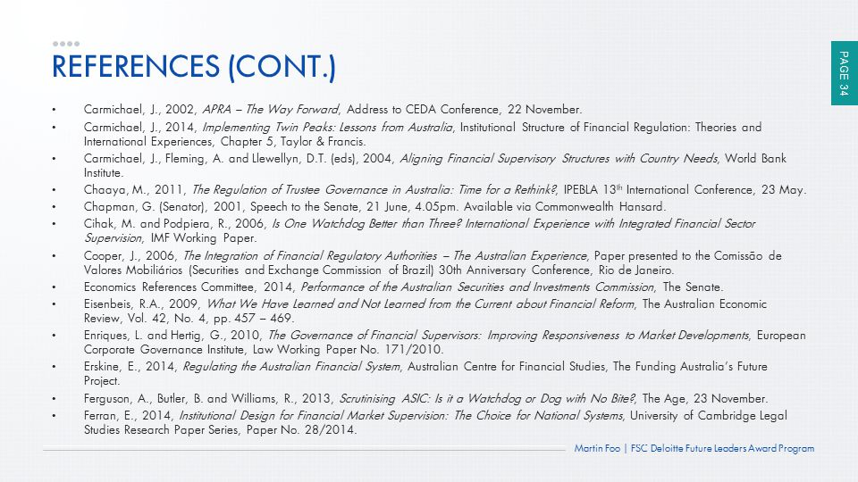 PAGE 34 Martin Foo   FSC Deloitte Future Leaders Award Program REFERENCES (CONT.) Carmichael, J., 2002, APRA – The Way Forward, Address to CEDA Conference, 22 November.