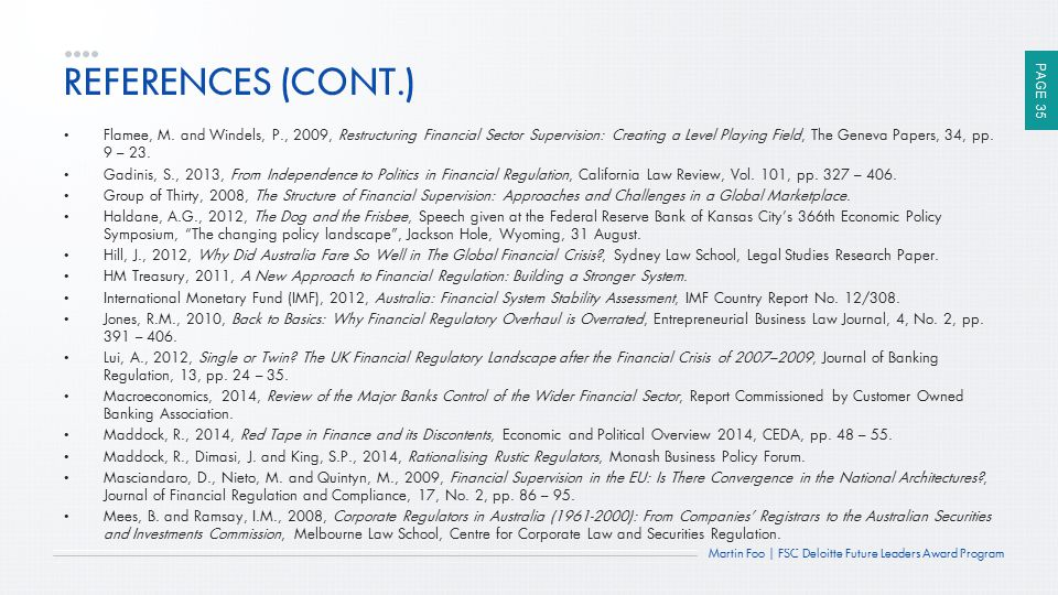 PAGE 35 Martin Foo | FSC Deloitte Future Leaders Award Program REFERENCES (CONT.) Flamee, M. and Windels, P., 2009, Restructuring Financial Sector Sup