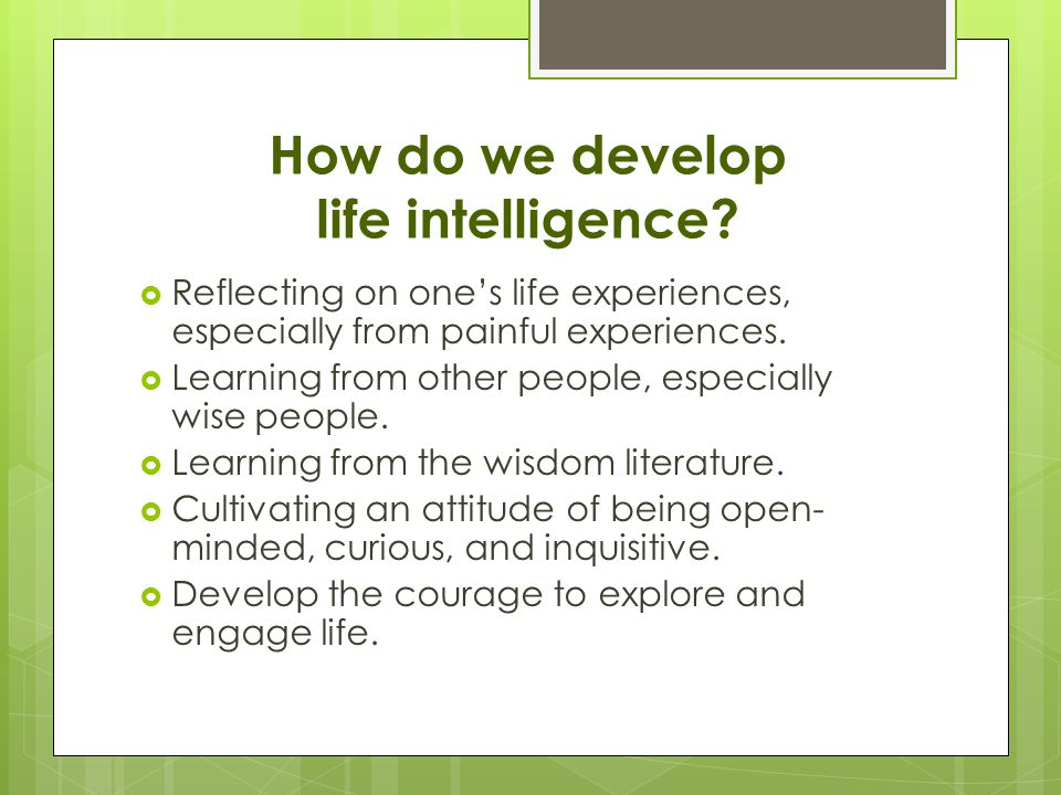 How do we develop life intelligence.