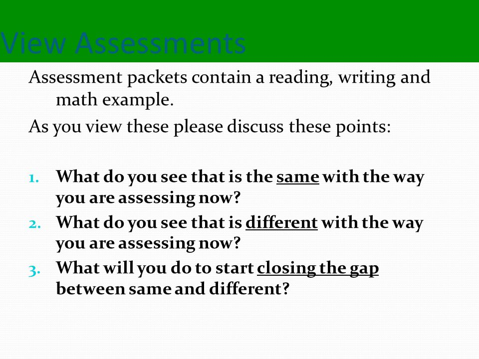 View Assessments Assessment packets contain a reading, writing and math example.