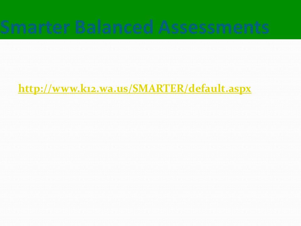 Smarter Balanced Assessments http://www.k12.wa.us/SMARTER/default.aspx