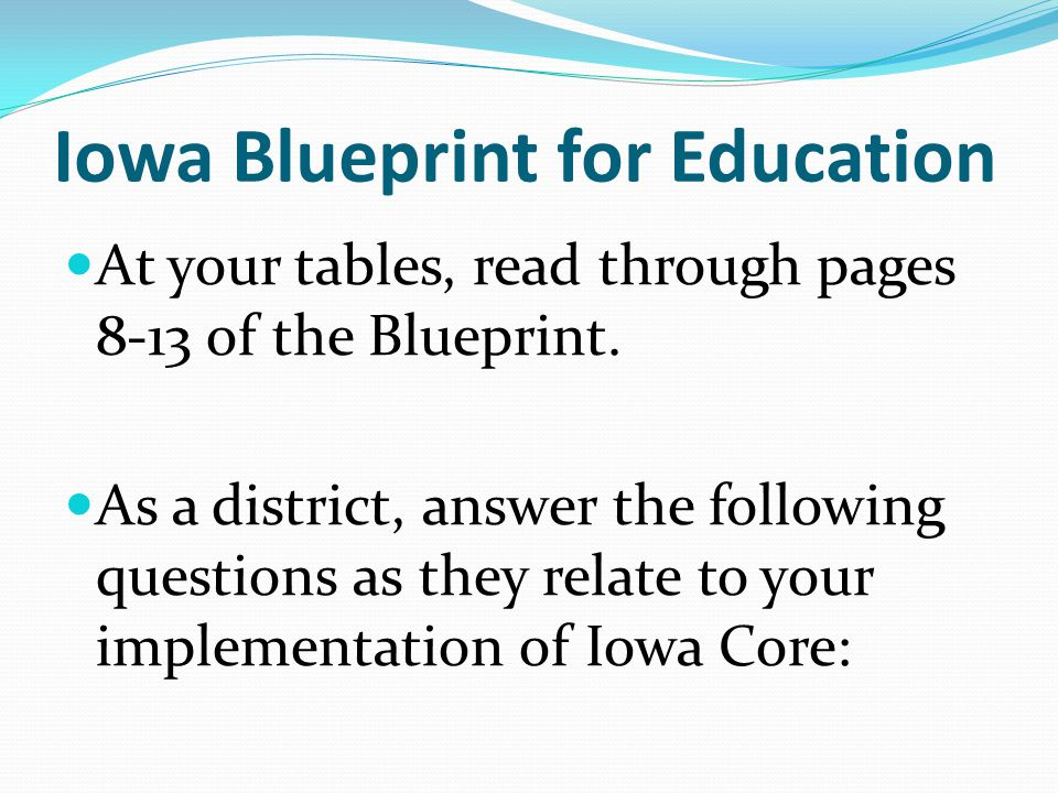Identify what ways the Blueprint seeks to improve and expand the Iowa Core Identify what ways the Blueprint seeks to improve and expand the Iowa Core How does it change what assessment and measuring student's academic success.
