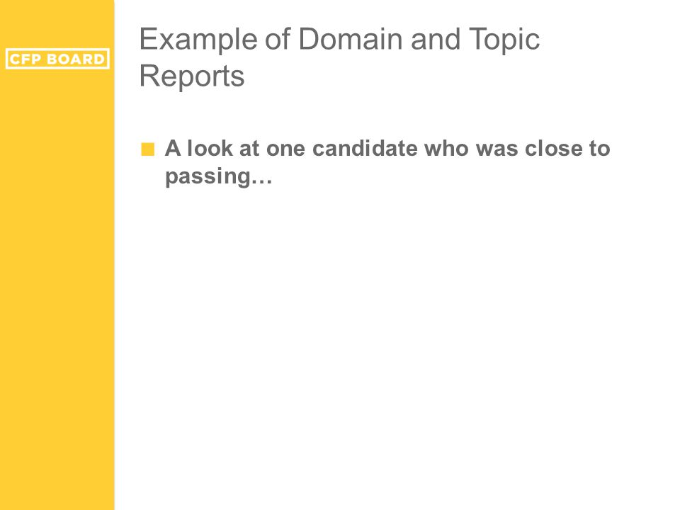 Example of Domain and Topic Reports ■ A look at one candidate who was close to passing…