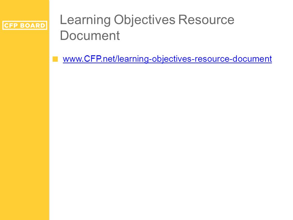Learning Objectives Resource Document ■ www.CFP.net/learning-objectives-resource-document www.CFP.net/learning-objectives-resource-document