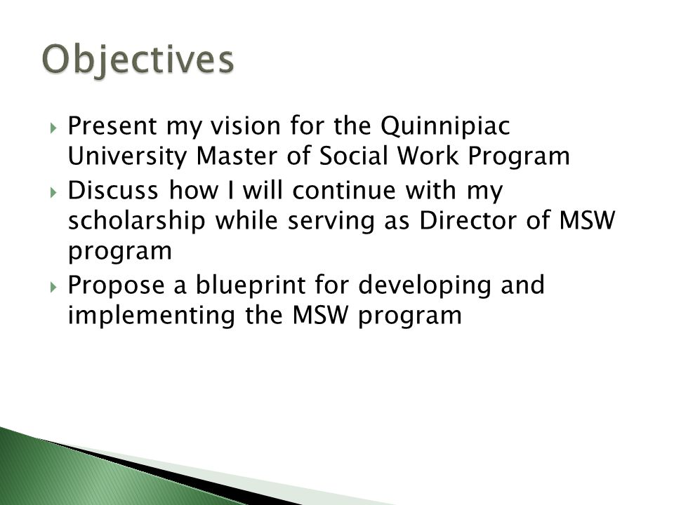  Present my vision for the Quinnipiac University Master of Social Work Program  Discuss how I will continue with my scholarship while serving as Dir