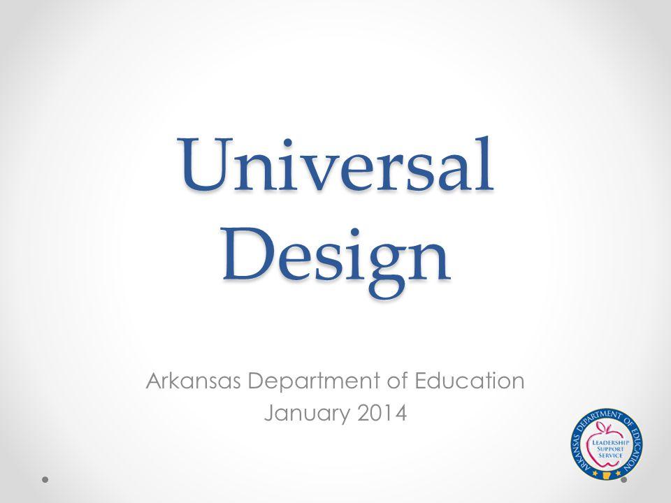 Universal Design Arkansas Department of Education January 2014