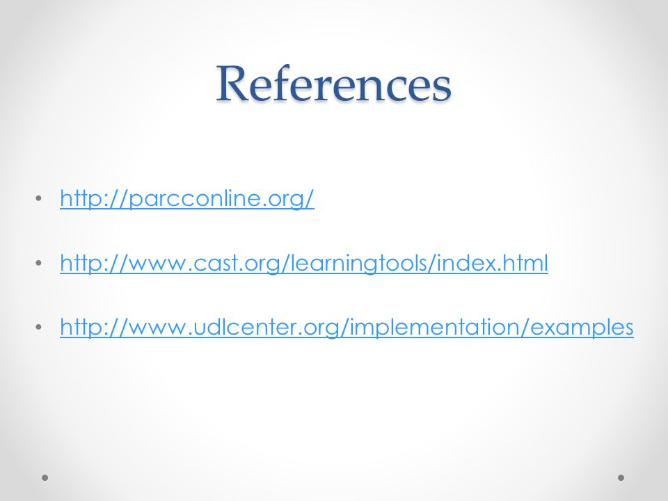 References http://parcconline.org/ http://www.cast.org/learningtools/index.html http://www.udlcenter.org/implementation/examples