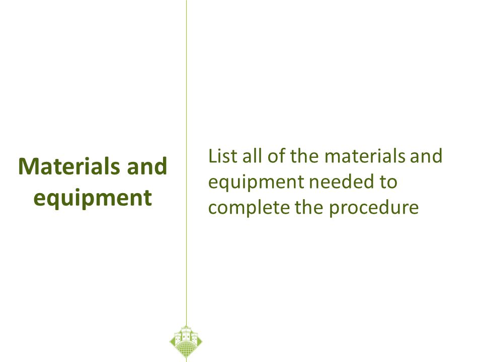 List all of the materials and equipment needed to complete the procedure Materials and equipment