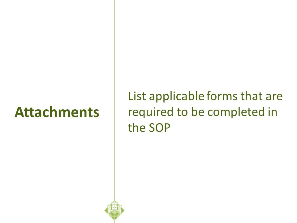 List applicable forms that are required to be completed in the SOP Attachments