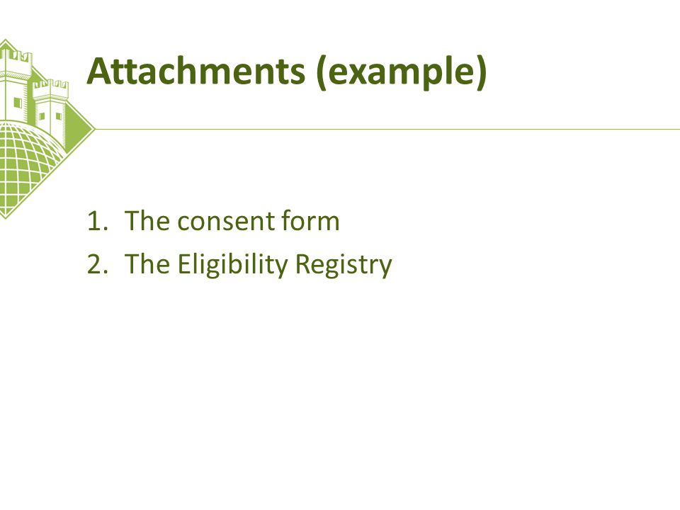 Attachments (example) 1.The consent form 2.The Eligibility Registry