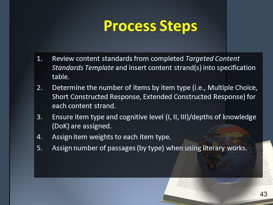 Process Steps 1.Review content standards from completed Targeted Content Standards Template and insert content strand(s) into specification table.