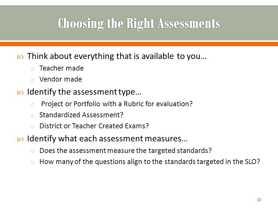  Think about everything that is available to you… o Teacher made o Vendor made  Identify the assessment type… o Project or Portfolio with a Rubric for evaluation.