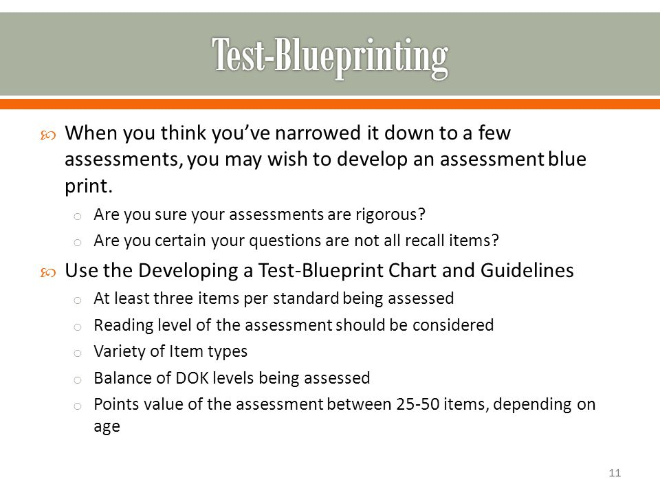 When you think you've narrowed it down to a few assessments, you may wish to develop an assessment blue print.