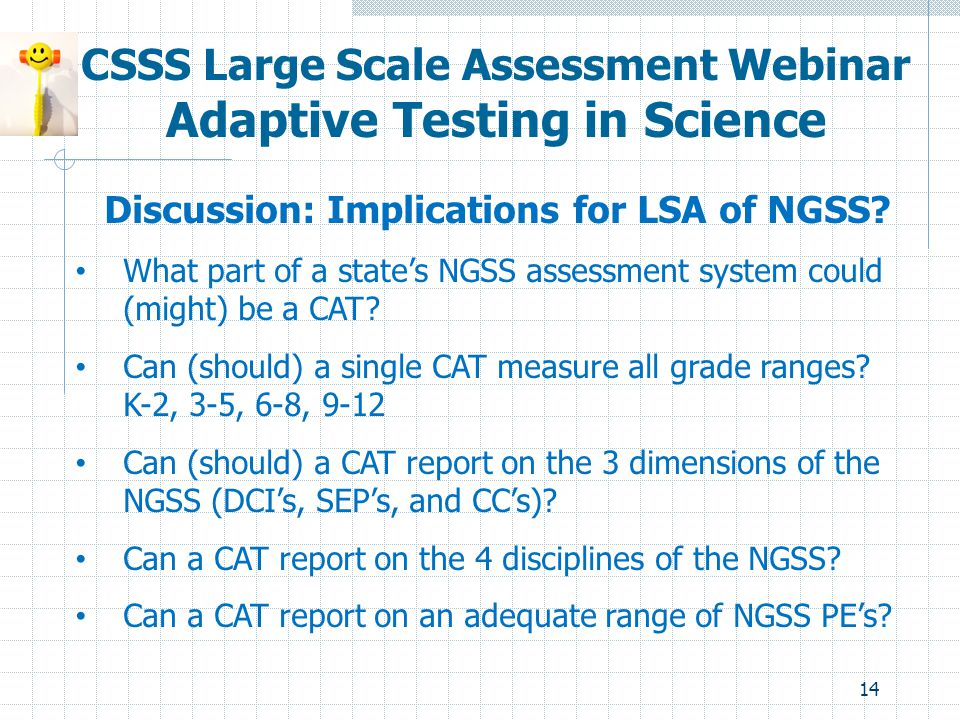 14 CSSS Large Scale Assessment Webinar Adaptive Testing in Science Discussion: Implications for LSA of NGSS? What part of a state's NGSS assessment sy