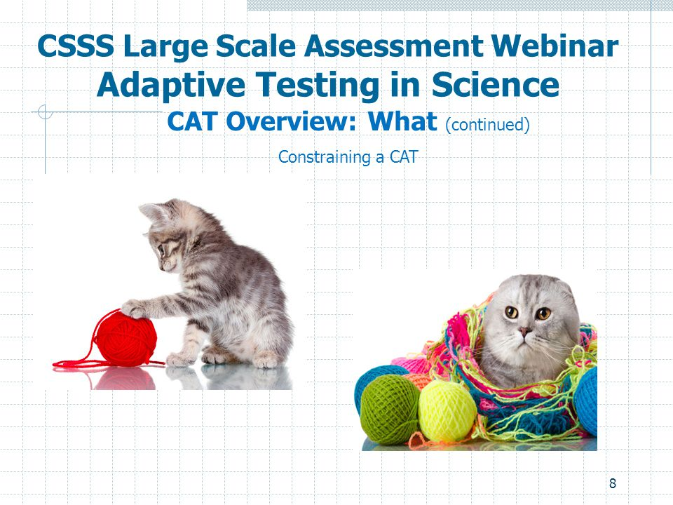 8 CSSS Large Scale Assessment Webinar Adaptive Testing in Science CAT Overview: What (continued) Constraining a CAT