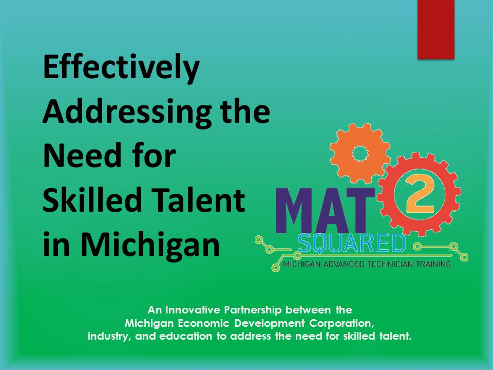 An Innovative Partnership between the Michigan Economic Development Corporation, industry, and education to address the need for skilled talent.