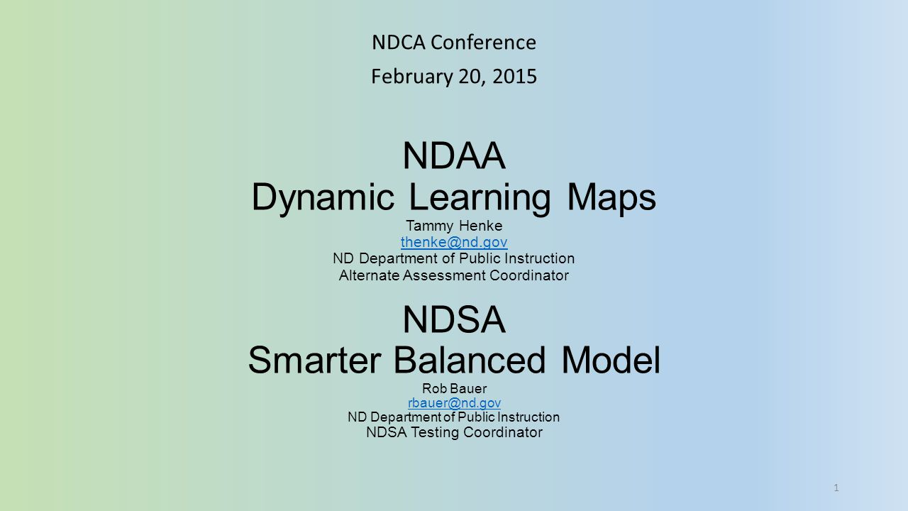 NDAA Dynamic Learning Maps Tammy Henke thenke@nd.gov ND Department of Public Instruction Alternate Assessment Coordinator NDSA Smarter Balanced Model