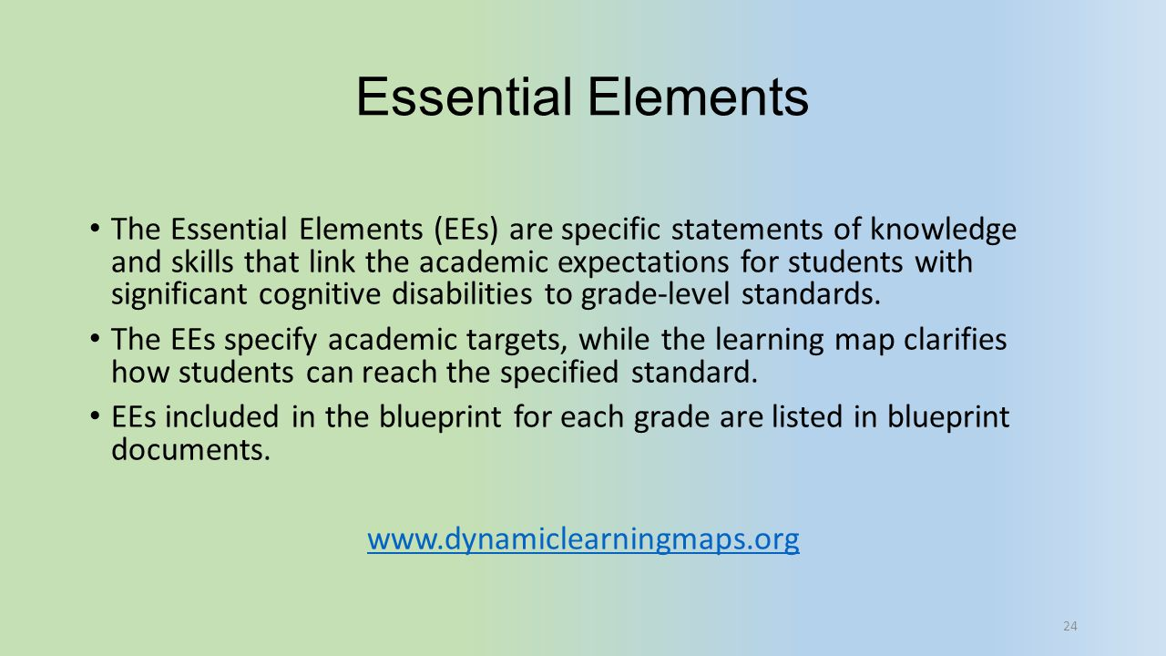 Essential Elements The Essential Elements (EEs) are specific statements of knowledge and skills that link the academic expectations for students with
