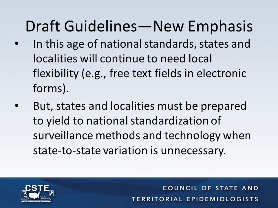Draft Guidelines—New Emphasis In this age of national standards, states and localities will continue to need local flexibility (e.g., free text fields in electronic forms).