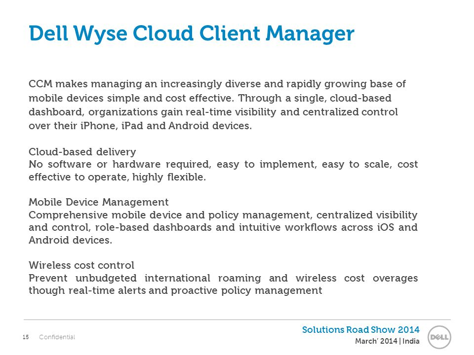 15 Solutions Road Show 2014 March' 2014 | India Confidential 15 Dell Wyse Cloud Client Manager CCM makes managing an increasingly diverse and rapidly