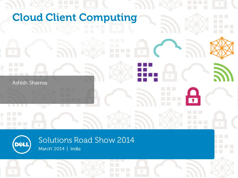 13 Solutions Road Show 2014 March' 2014 | India Confidential Management software Dell Wyse Device Manager (WDM) Centrally manage tens to tens of thousands of endpoints.