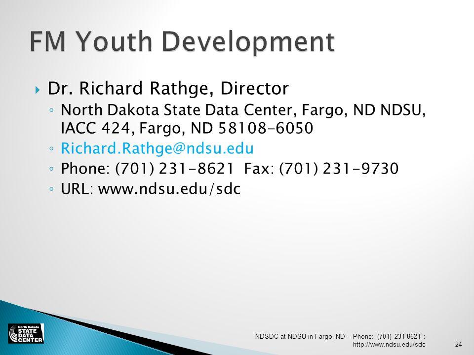  Dr. Richard Rathge, Director ◦ North Dakota State Data Center, Fargo, ND NDSU, IACC 424, Fargo, ND 58108-6050 ◦ Richard.Rathge@ndsu.edu ◦ Phone: (70