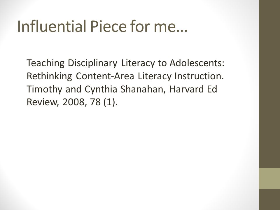 Influential Piece for me… Teaching Disciplinary Literacy to Adolescents: Rethinking Content-Area Literacy Instruction.