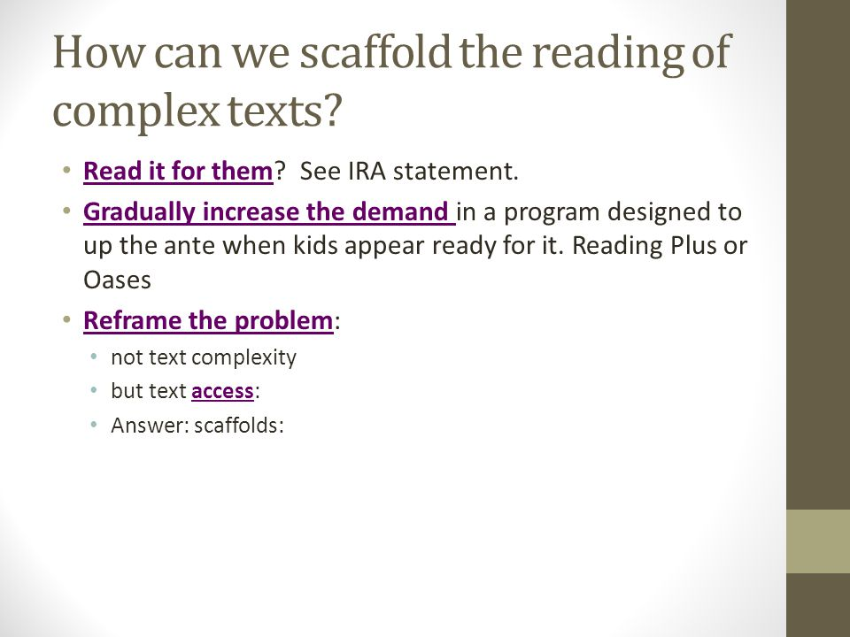 How can we scaffold the reading of complex texts. Read it for them.