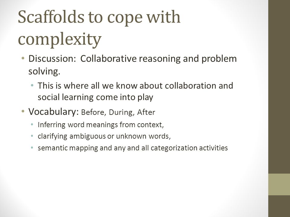 Scaffolds to cope with complexity Discussion: Collaborative reasoning and problem solving.