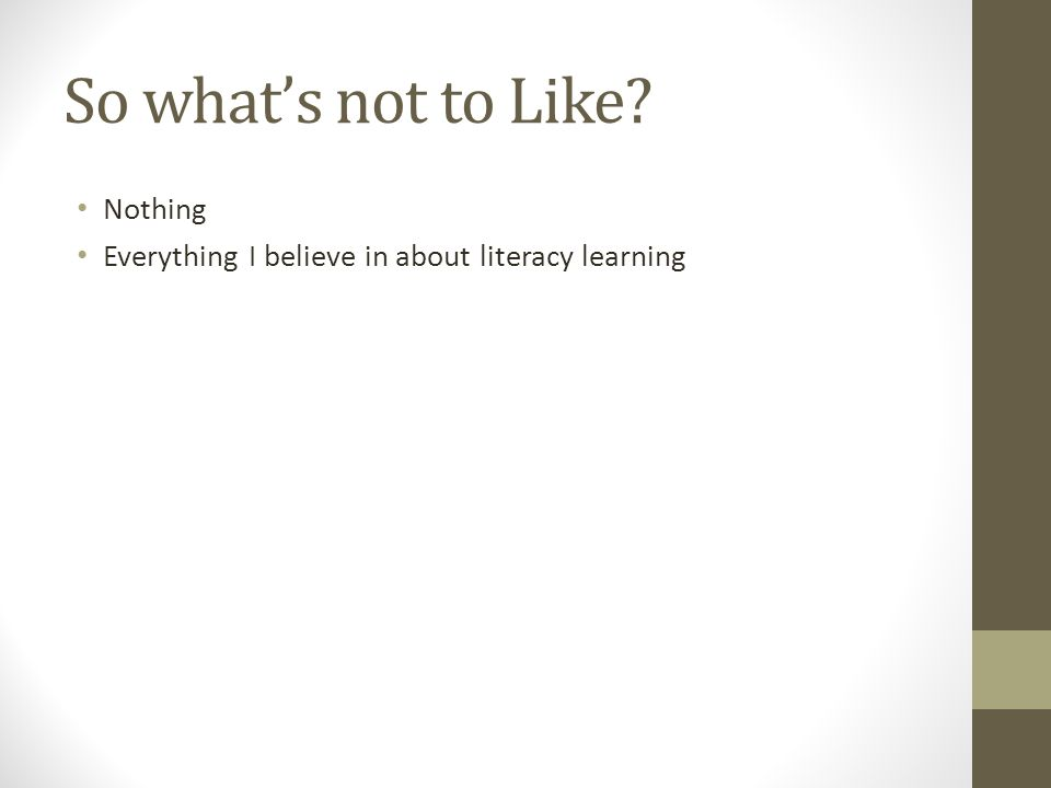 So what's not to Like Nothing Everything I believe in about literacy learning