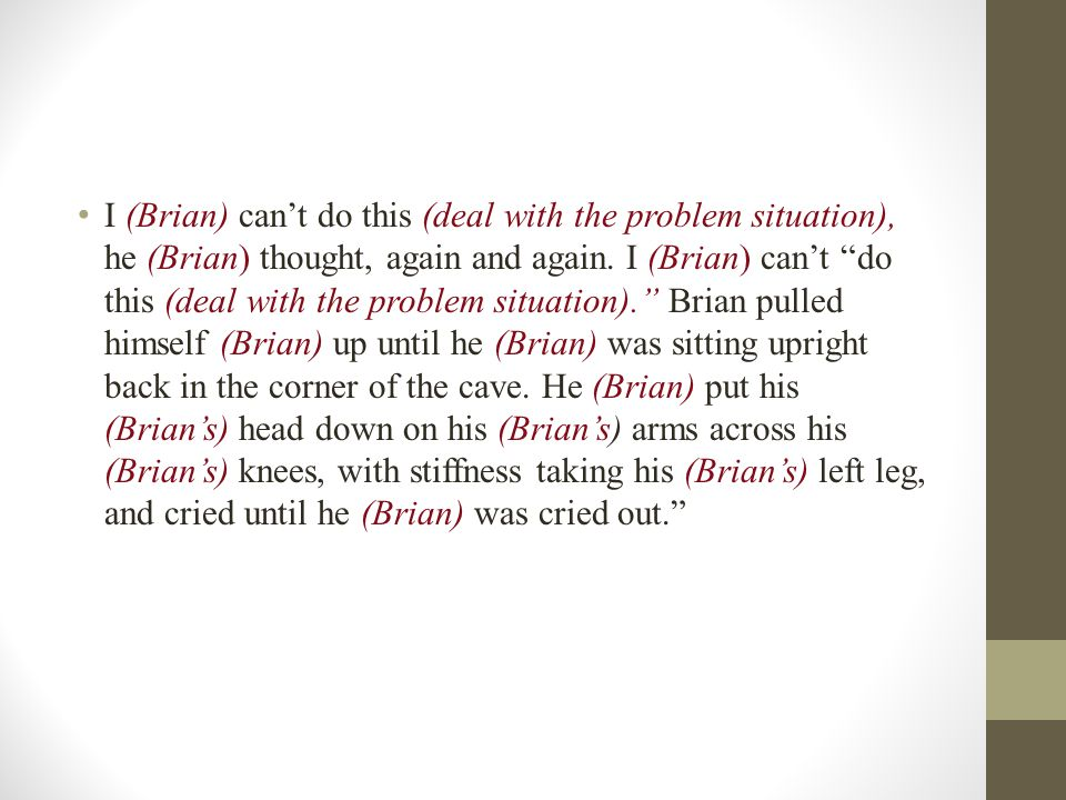I (Brian) can't do this (deal with the problem situation), he (Brian) thought, again and again.