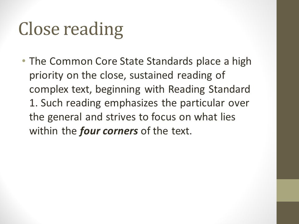 Close reading The Common Core State Standards place a high priority on the close, sustained reading of complex text, beginning with Reading Standard 1.