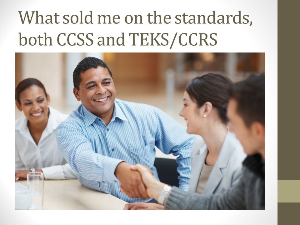 What sold me on the standards, both CCSS and TEKS/CCRS