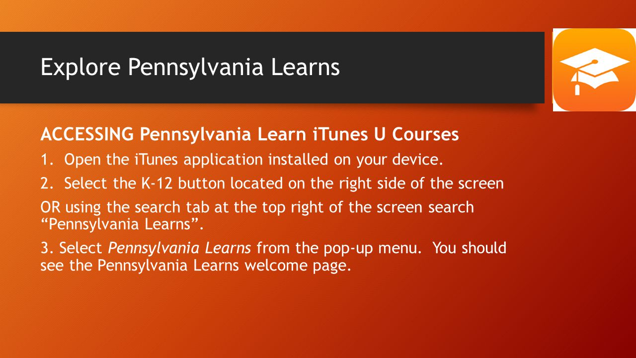 Explore Pennsylvania Learns ACCESSING Pennsylvania Learn iTunes U Courses 1.Open the iTunes application installed on your device.
