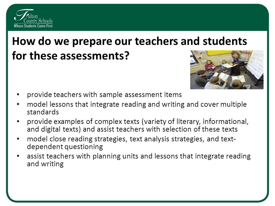 How do we prepare our teachers and students for these assessments? provide teachers with sample assessment items model lessons that integrate reading